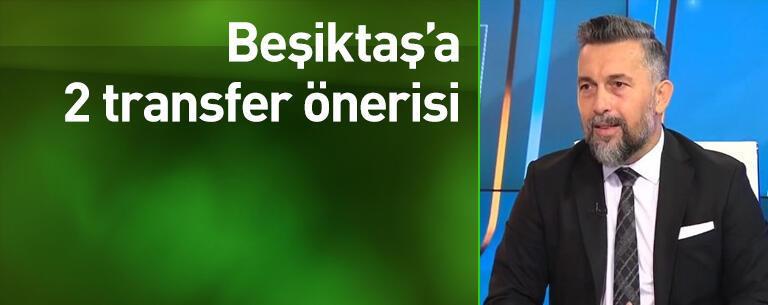 Beşiktaş'a iki transfer önerisi