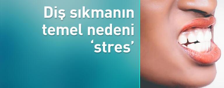 Diş sıkmanın temel nedeni 'stres'