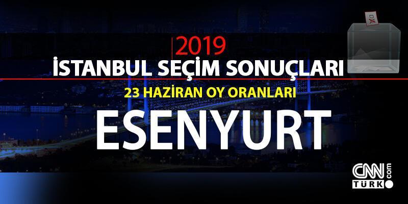 İstanbul Belediye Başkanlığı Esenyurt seçim sonuçları ve 23 Haziran Esenyurt oy oranları