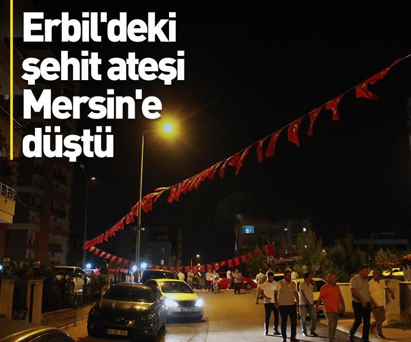 Son dakika: Erbil'deki şehit ateşi Mersin'e düştü