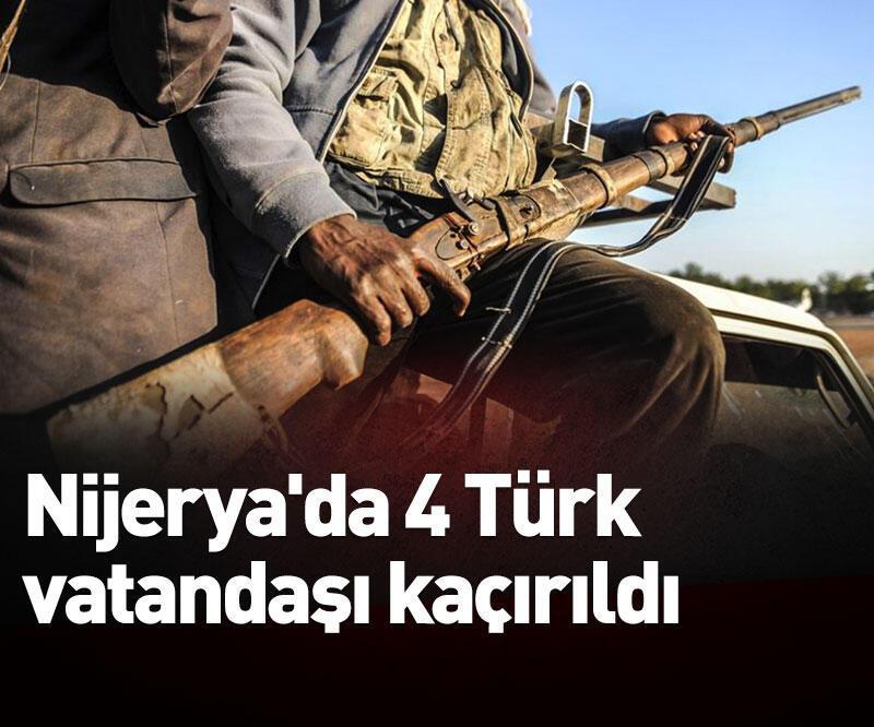 Son dakika: Nijerya'da 4 Türk vatandaşı kaçırıldı