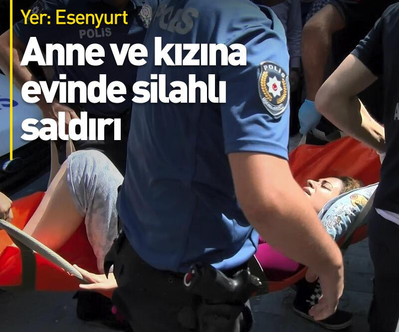 Son dakika: Anne ve kızına evinde silahlı saldırı