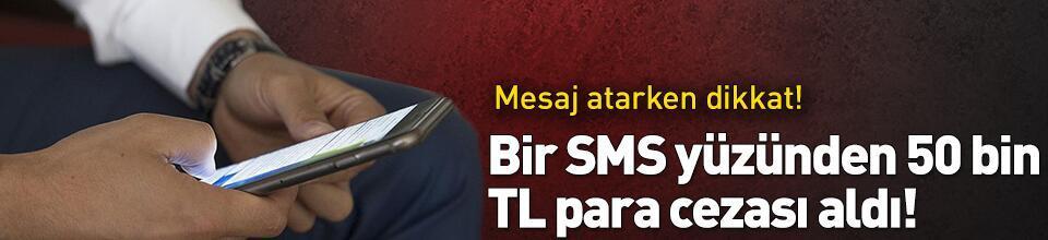 Bir mesaj attı 50 bin TL para cezası aldı!